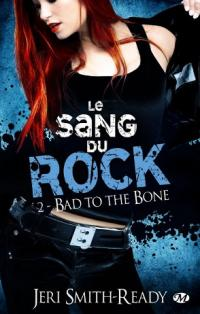 Bad to the bone - Le sang du rock tome 2 - Jeri Smith-Ready