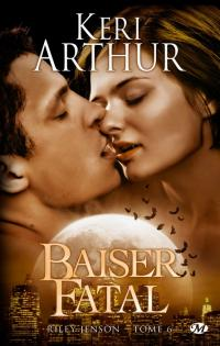 Baiser fatal - Riley Johnson tome 4 - Keri Arthur