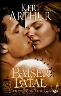 Baiser fatal - Riley Johnson tome 4 - Keri Arthur