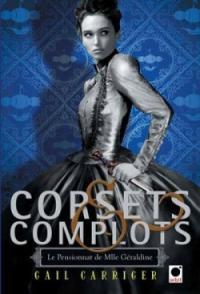 Corsets & complots - Le pensionnat de Melle Géraldine tome 2 - Gail Carriger